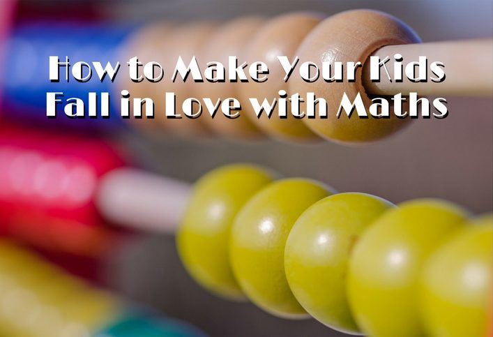 How to Make Your Kids Fall in Love with Maths
