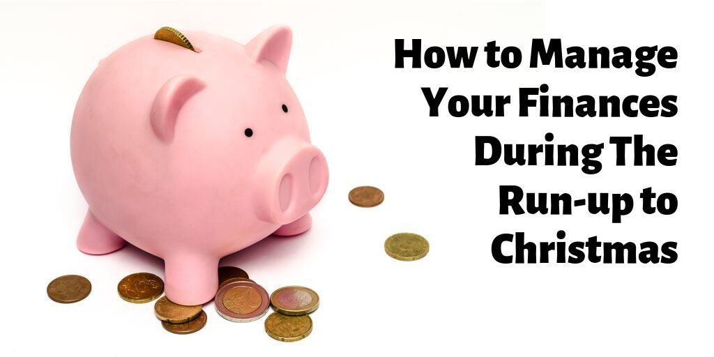 How to Manage Your Finances During The Run-up to Christmas