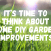 It's Time To Think About Some DIY Garden Improvements