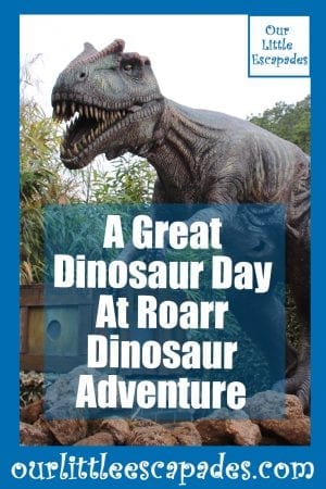 A Great Dinosaur Day At Roarr Dinosaur Adventure