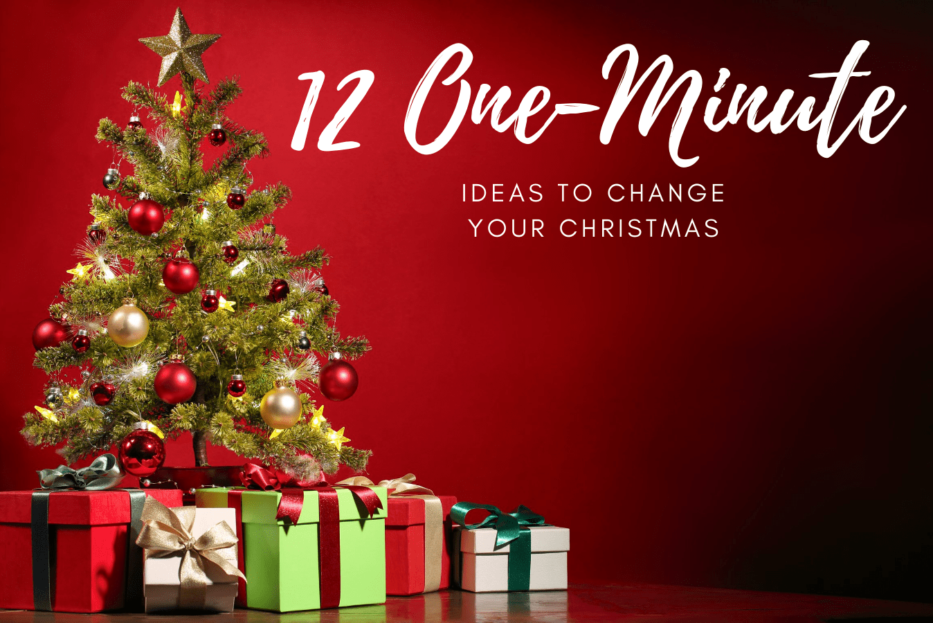 12 One-Minute Ideas to Change Your Christmas